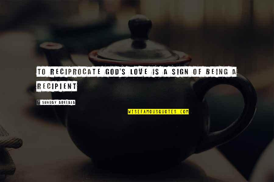 Reciprocate Quotes By Sunday Adelaja: To reciprocate God's love is a sign of