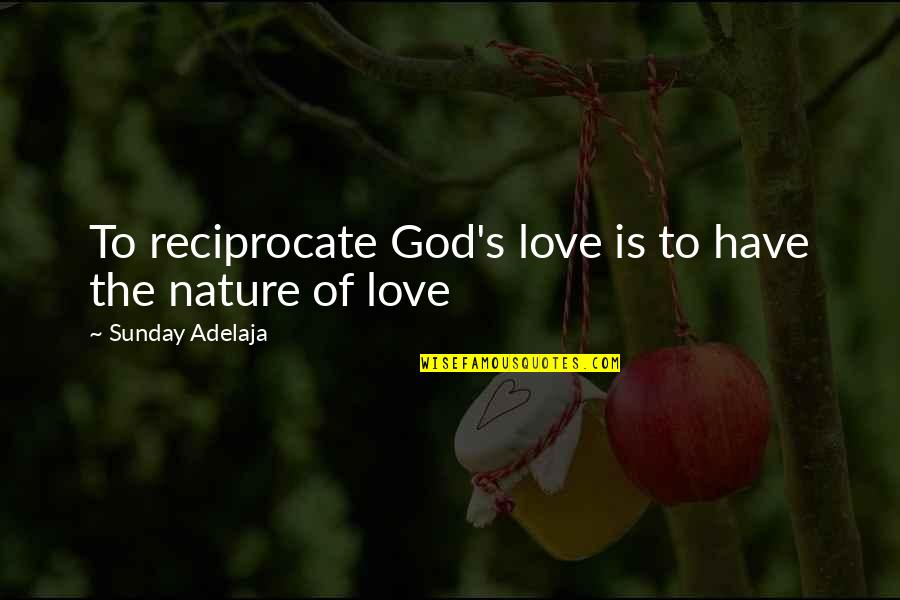 Reciprocate Quotes By Sunday Adelaja: To reciprocate God's love is to have the