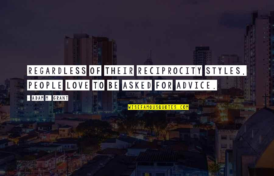 Reciprocity In Love Quotes By Adam M. Grant: Regardless of their reciprocity styles, people love to