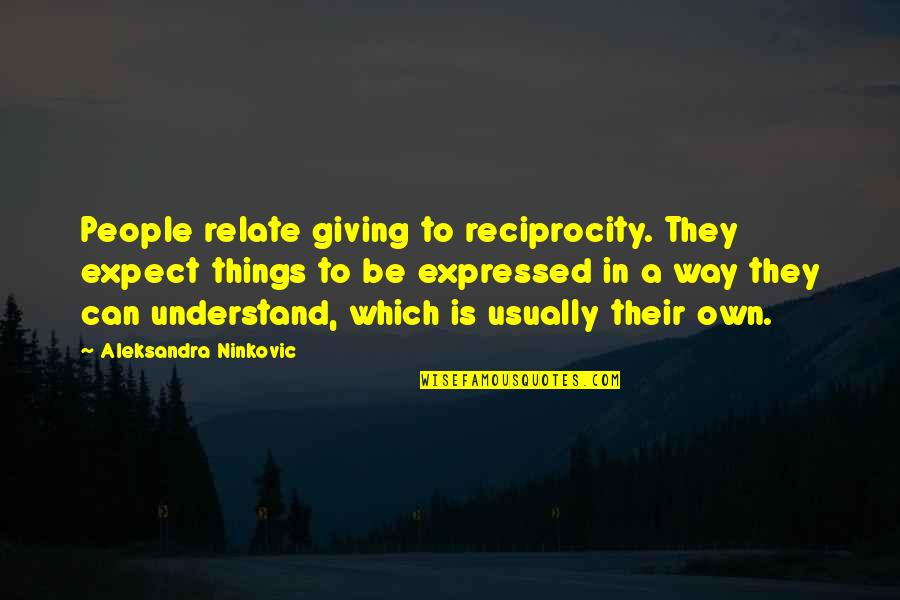 Reciprocity In Love Quotes By Aleksandra Ninkovic: People relate giving to reciprocity. They expect things