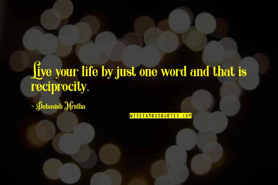 Reciprocity In Love Quotes By Debasish Mridha: Live your life by just one word and