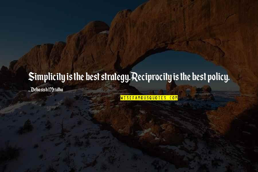 Reciprocity In Love Quotes By Debasish Mridha: Simplicity is the best strategy.Reciprocity is the best