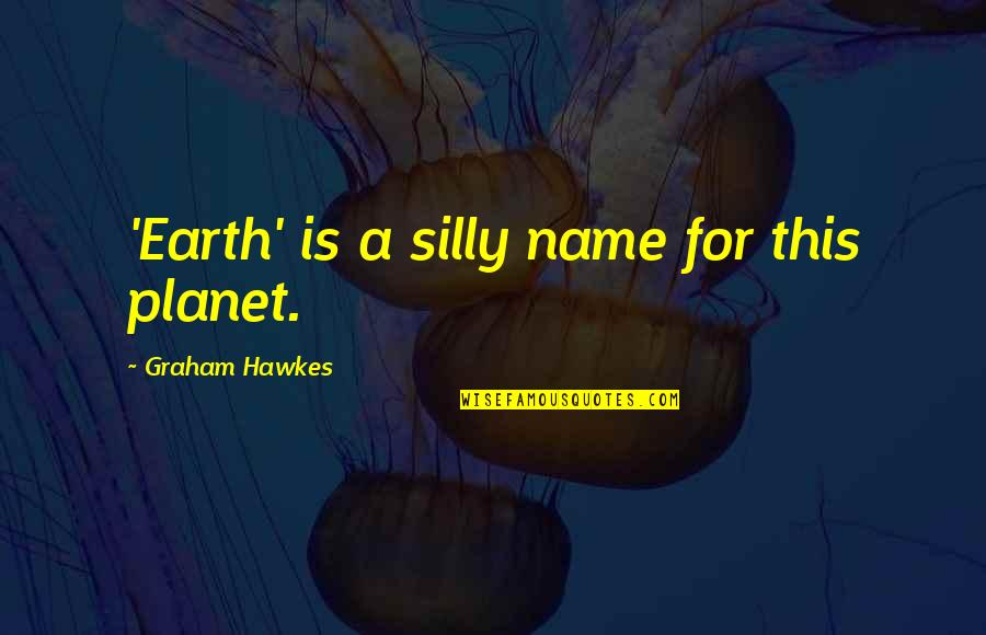 Reciprocity In Love Quotes By Graham Hawkes: 'Earth' is a silly name for this planet.
