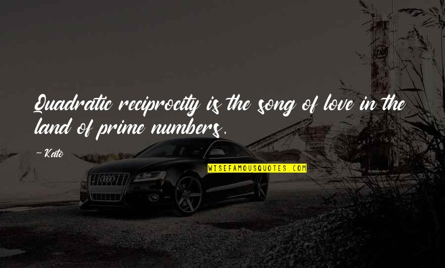 Reciprocity In Love Quotes By Kato: Quadratic reciprocity is the song of love in