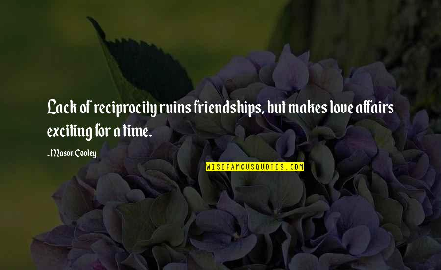Reciprocity In Love Quotes By Mason Cooley: Lack of reciprocity ruins friendships, but makes love