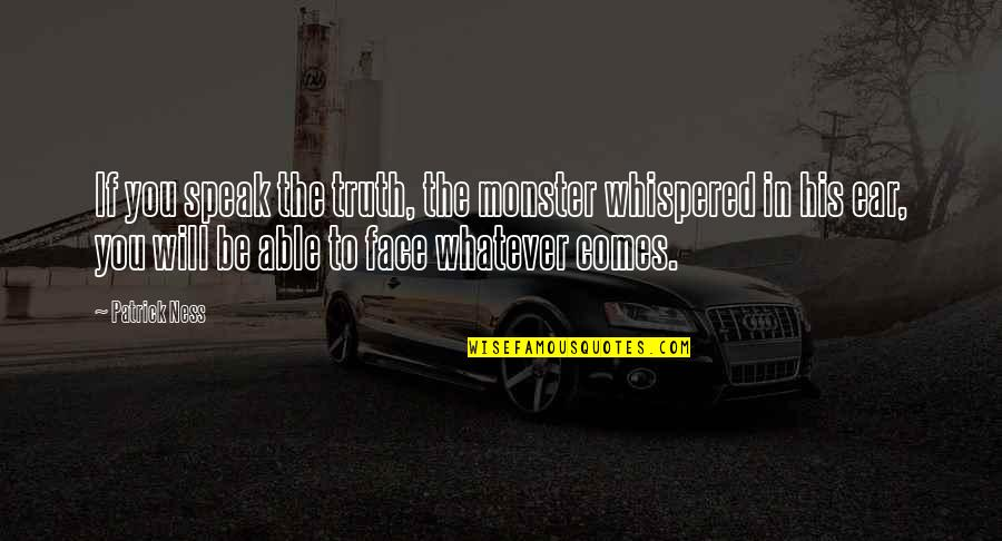Reciprocity In Love Quotes By Patrick Ness: If you speak the truth, the monster whispered