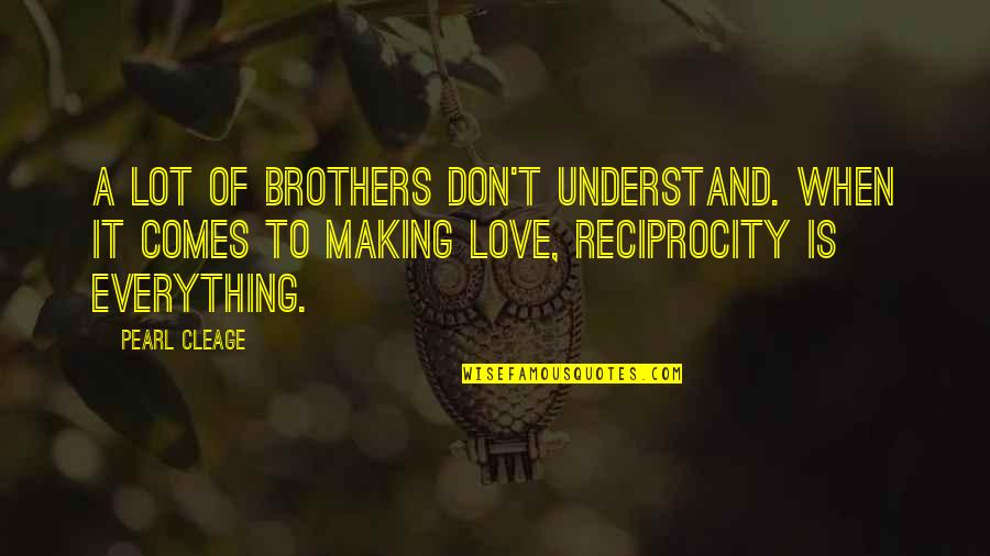 Reciprocity In Love Quotes By Pearl Cleage: A lot of brothers don't understand. When it