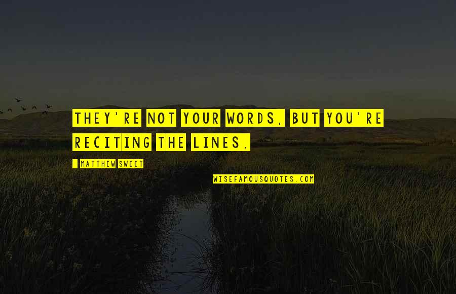 Reciting Quotes By Matthew Sweet: They're not your words, but you're reciting the
