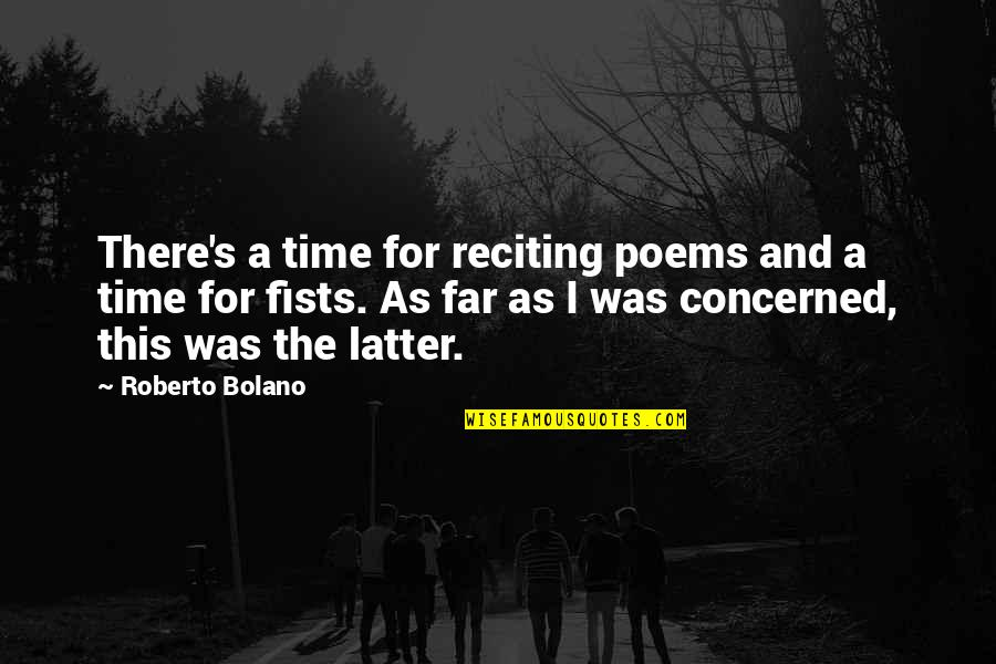 Reciting Quotes By Roberto Bolano: There's a time for reciting poems and a
