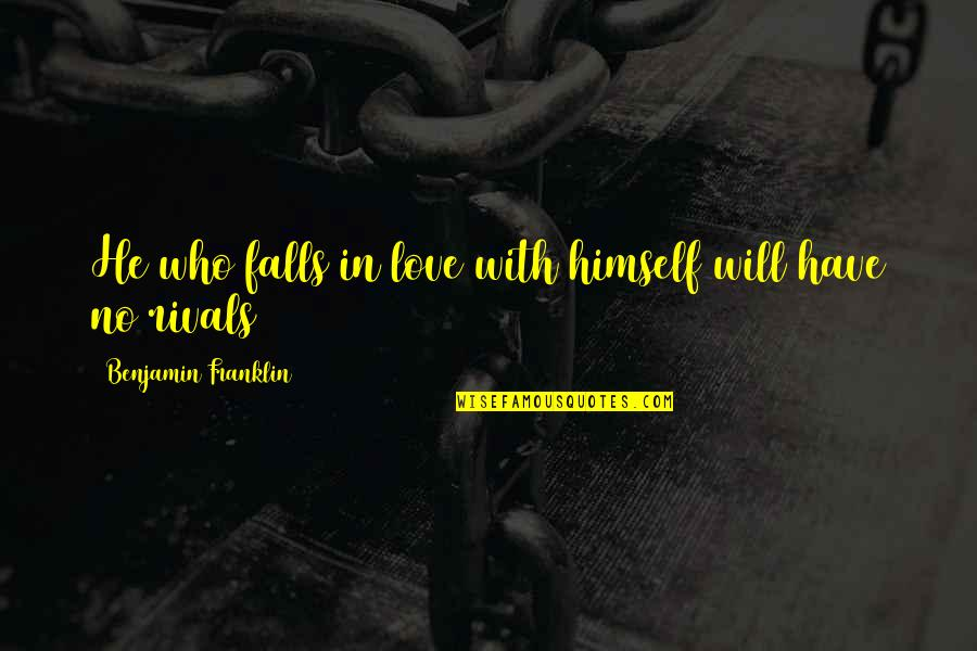 Recludens Quotes By Benjamin Franklin: He who falls in love with himself will