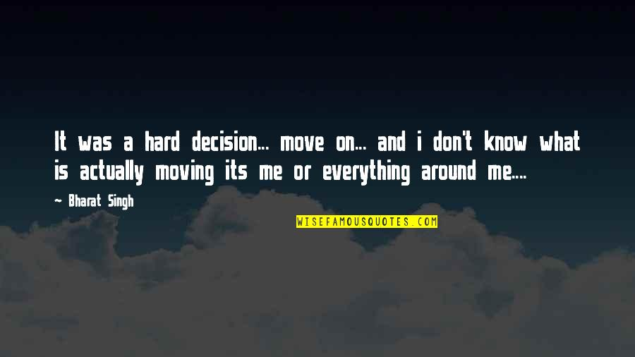 Recludens Quotes By Bharat Singh: It was a hard decision... move on... and