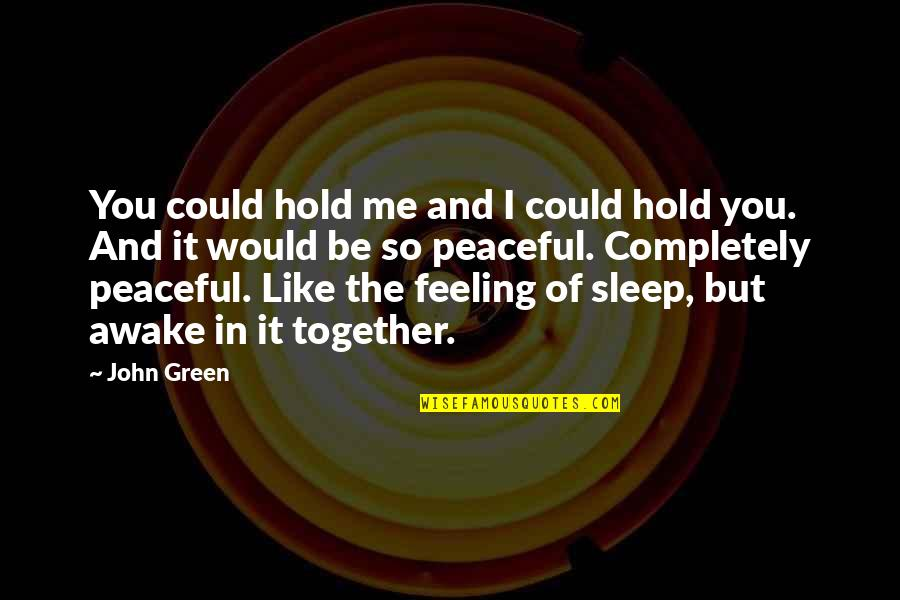 Recludens Quotes By John Green: You could hold me and I could hold