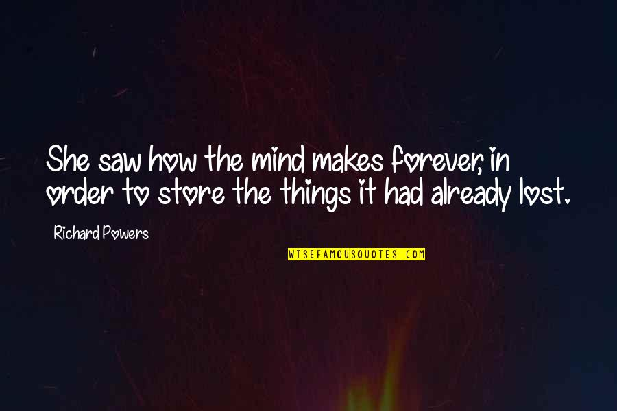 Recludens Quotes By Richard Powers: She saw how the mind makes forever, in