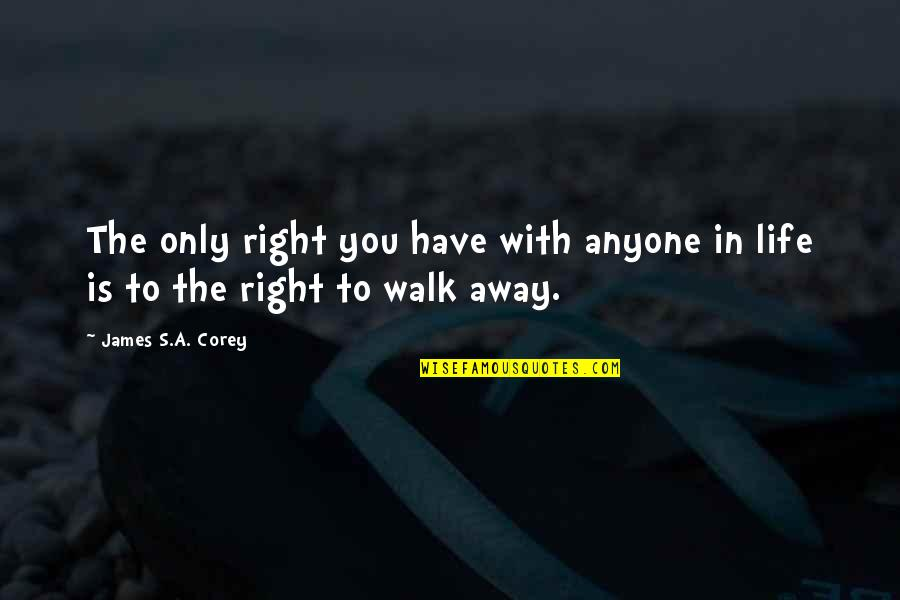 Recoiled Quotes By James S.A. Corey: The only right you have with anyone in