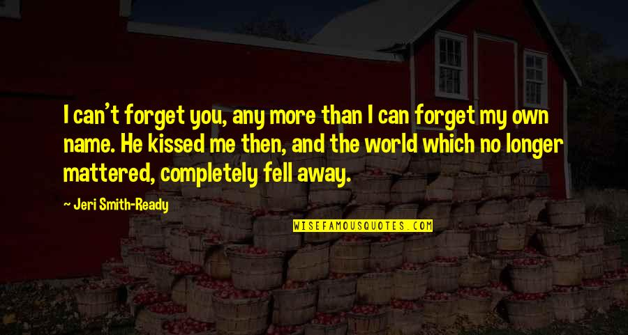 Recoiled Quotes By Jeri Smith-Ready: I can't forget you, any more than I