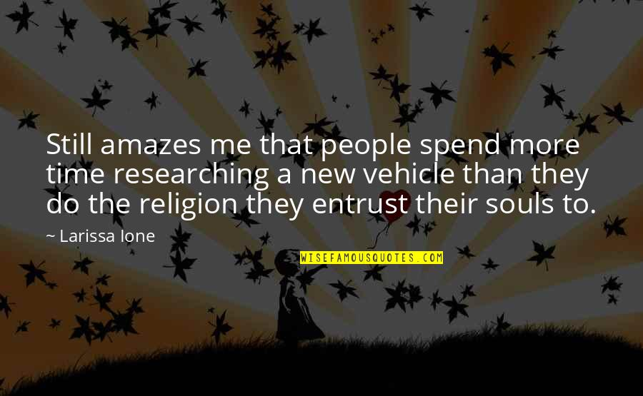 Recoiled Quotes By Larissa Ione: Still amazes me that people spend more time