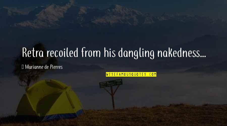 Recoiled Quotes By Marianne De Pierres: Retra recoiled from his dangling nakedness...