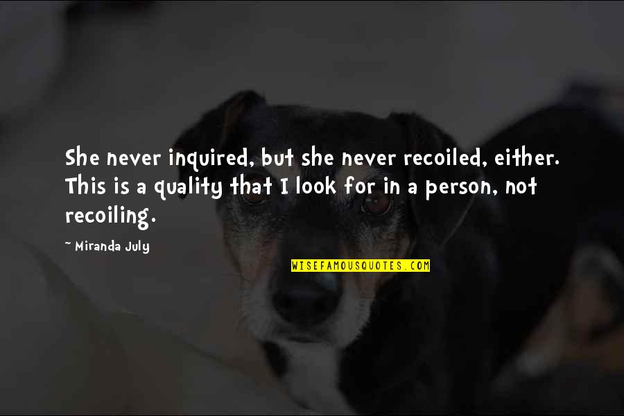 Recoiled Quotes By Miranda July: She never inquired, but she never recoiled, either.