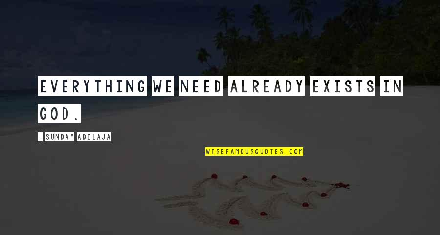 Recoiled Quotes By Sunday Adelaja: Everything we need already exists in God.