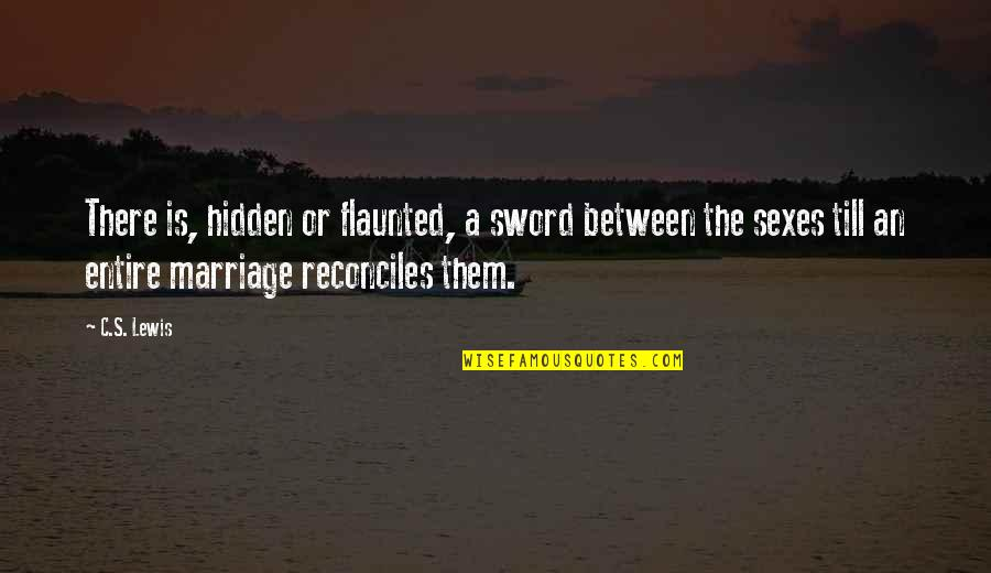 Reconciles Quotes By C.S. Lewis: There is, hidden or flaunted, a sword between