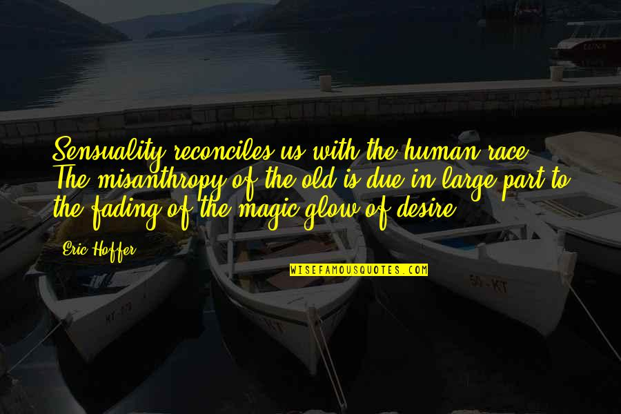 Reconciles Quotes By Eric Hoffer: Sensuality reconciles us with the human race. The