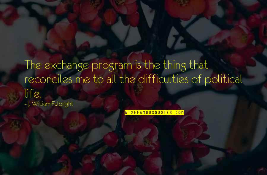 Reconciles Quotes By J. William Fulbright: The exchange program is the thing that reconciles