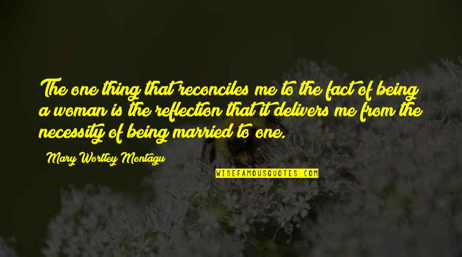 Reconciles Quotes By Mary Wortley Montagu: The one thing that reconciles me to the