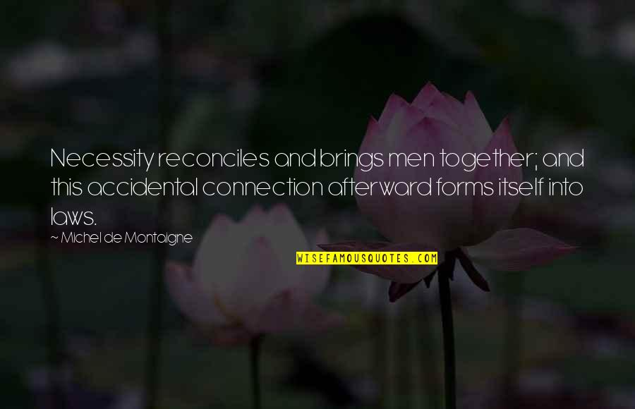 Reconciles Quotes By Michel De Montaigne: Necessity reconciles and brings men together; and this