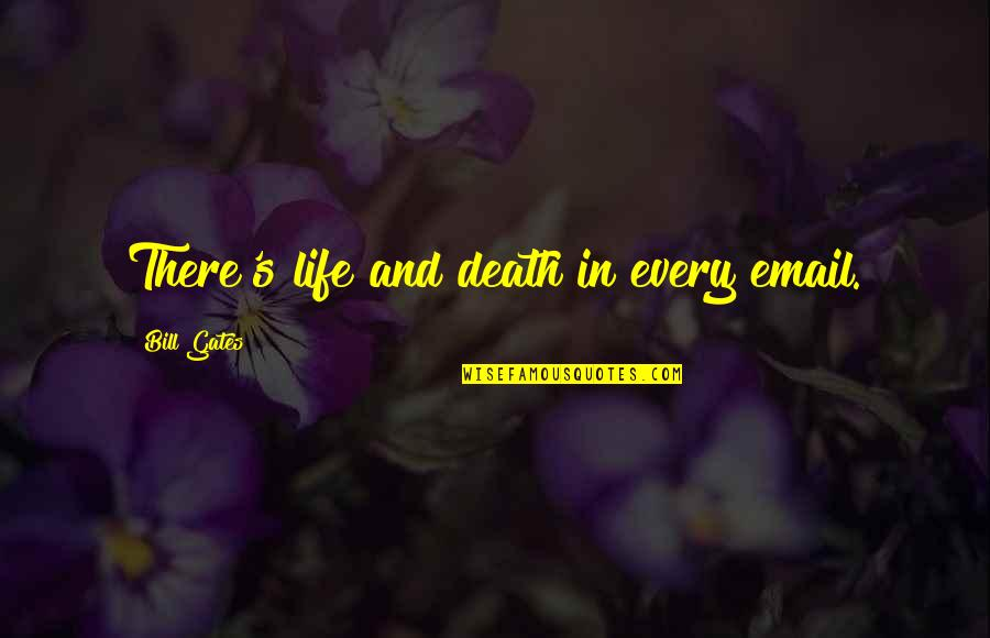 Reconditioned Quotes By Bill Gates: There's life and death in every email.