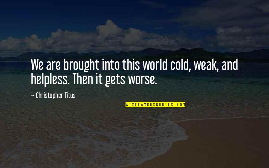 Reconditioned Quotes By Christopher Titus: We are brought into this world cold, weak,