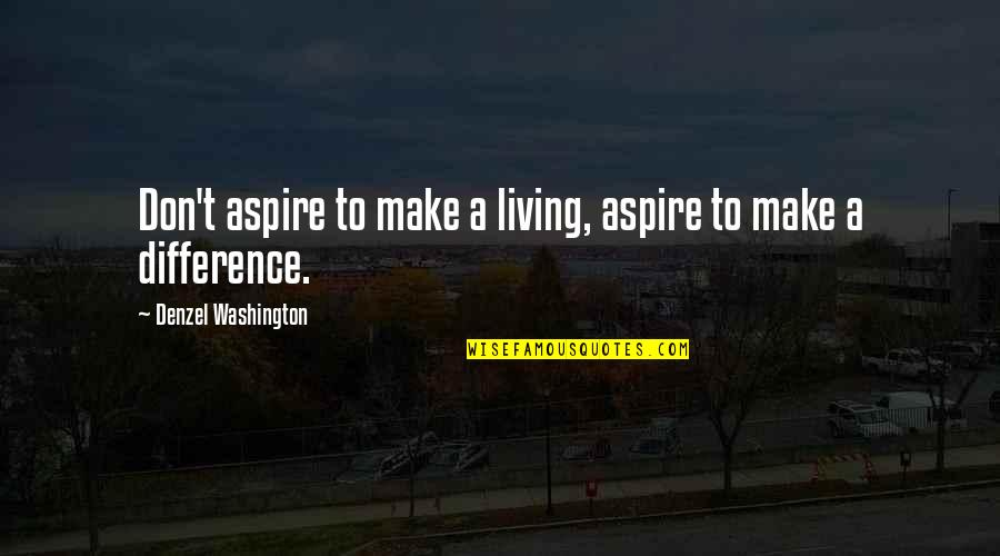 Reconditioned Quotes By Denzel Washington: Don't aspire to make a living, aspire to