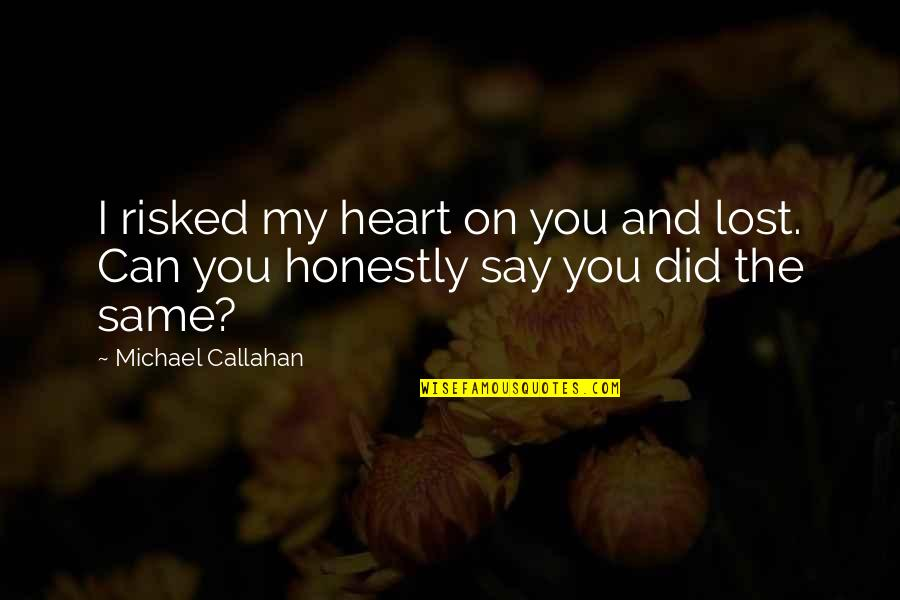 Reconditioned Quotes By Michael Callahan: I risked my heart on you and lost.