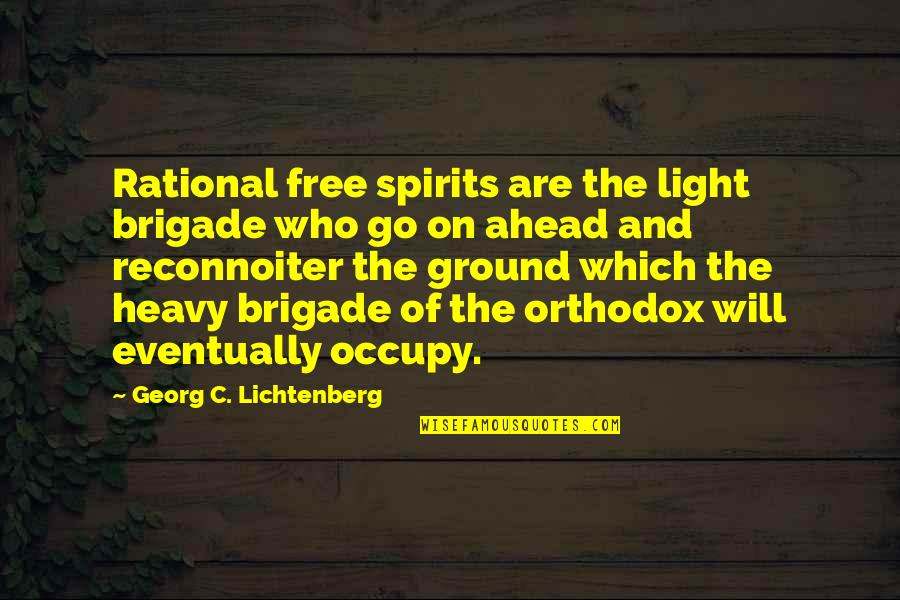 Reconnoiter Quotes By Georg C. Lichtenberg: Rational free spirits are the light brigade who