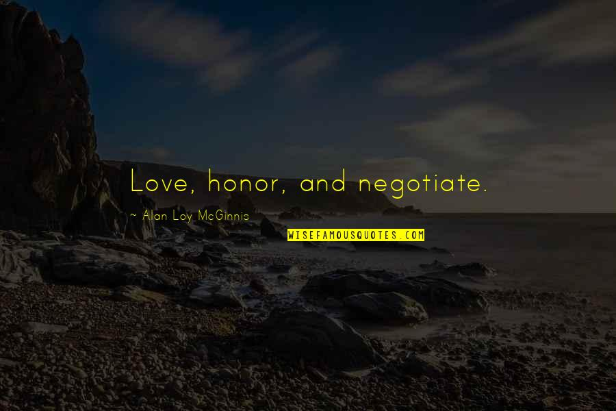 Recopied Quotes By Alan Loy McGinnis: Love, honor, and negotiate.