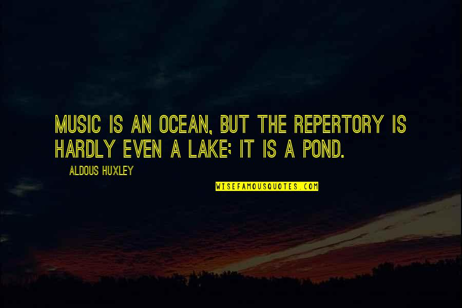 Recopied Quotes By Aldous Huxley: Music is an ocean, but the repertory is