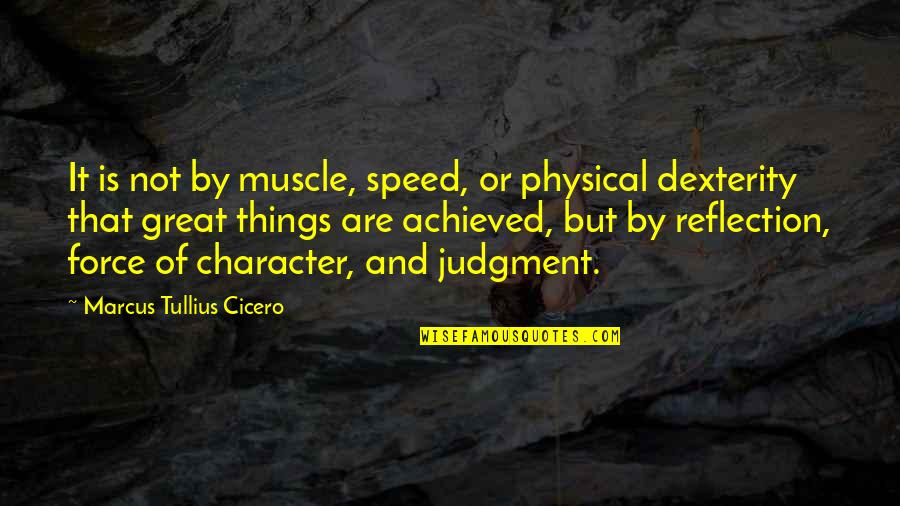 Recopied Quotes By Marcus Tullius Cicero: It is not by muscle, speed, or physical
