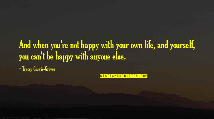 Recopied Quotes By Tracey Garvis-Graves: And when you're not happy with your own