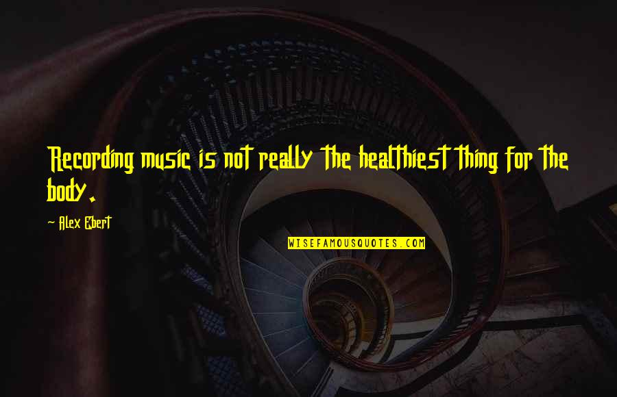 Recording Music Quotes By Alex Ebert: Recording music is not really the healthiest thing
