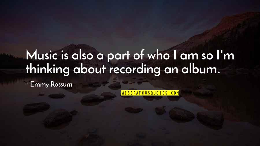 Recording Music Quotes By Emmy Rossum: Music is also a part of who I