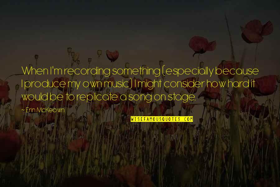 Recording Music Quotes By Erin McKeown: When I'm recording something (especially because I produce