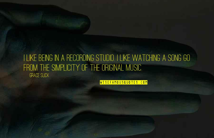 Recording Music Quotes By Grace Slick: I like being in a recording studio. I