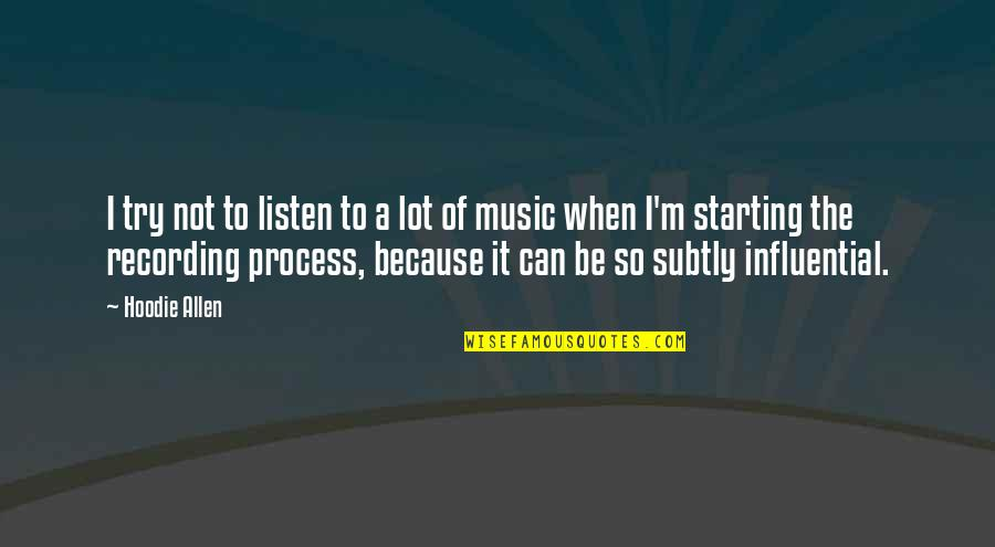 Recording Music Quotes By Hoodie Allen: I try not to listen to a lot