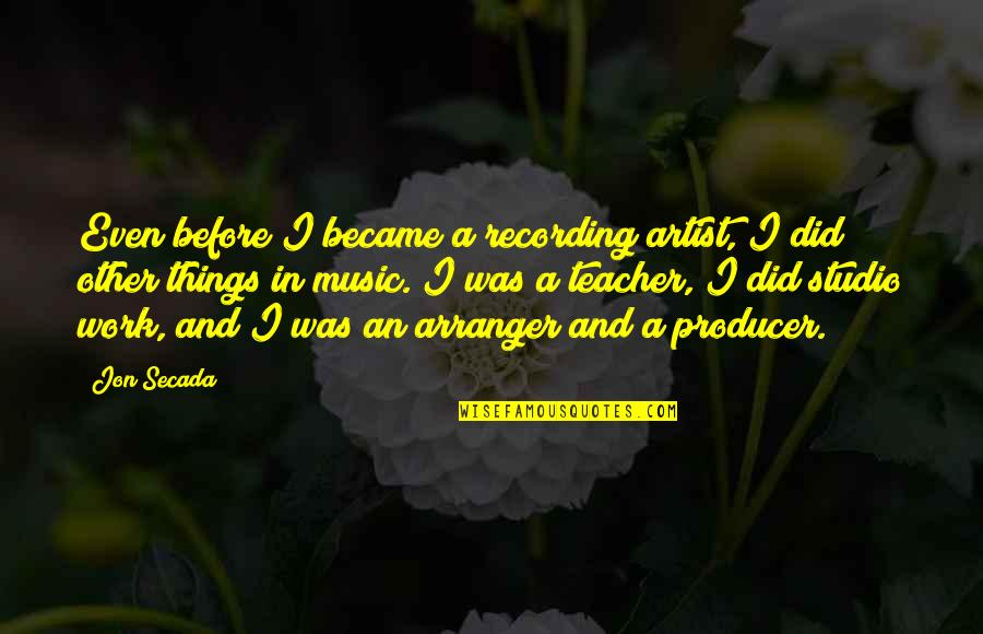 Recording Music Quotes By Jon Secada: Even before I became a recording artist, I