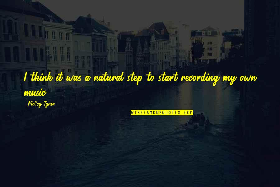 Recording Music Quotes By McCoy Tyner: I think it was a natural step to