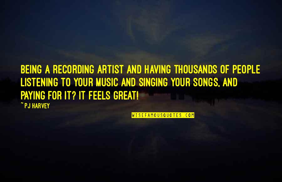 Recording Music Quotes By PJ Harvey: Being a recording artist and having thousands of