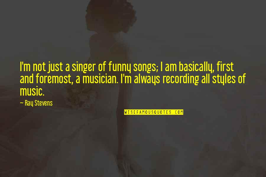 Recording Music Quotes By Ray Stevens: I'm not just a singer of funny songs;