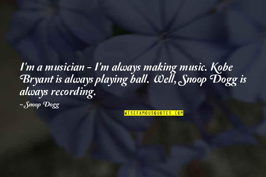 Recording Music Quotes By Snoop Dogg: I'm a musician - I'm always making music.