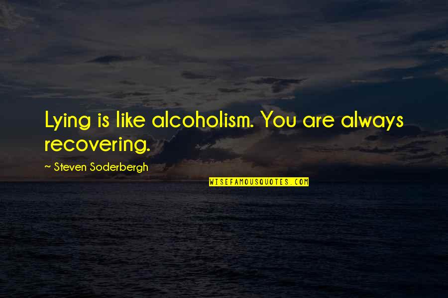 Recovering From Alcoholism Quotes By Steven Soderbergh: Lying is like alcoholism. You are always recovering.
