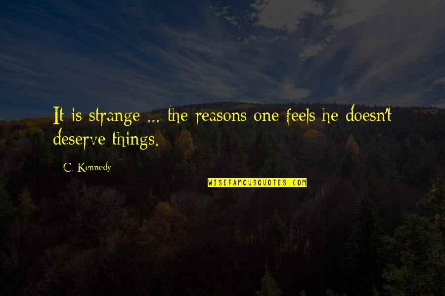 Recovery From Heartbreak Quotes By C. Kennedy: It is strange ... the reasons one feels