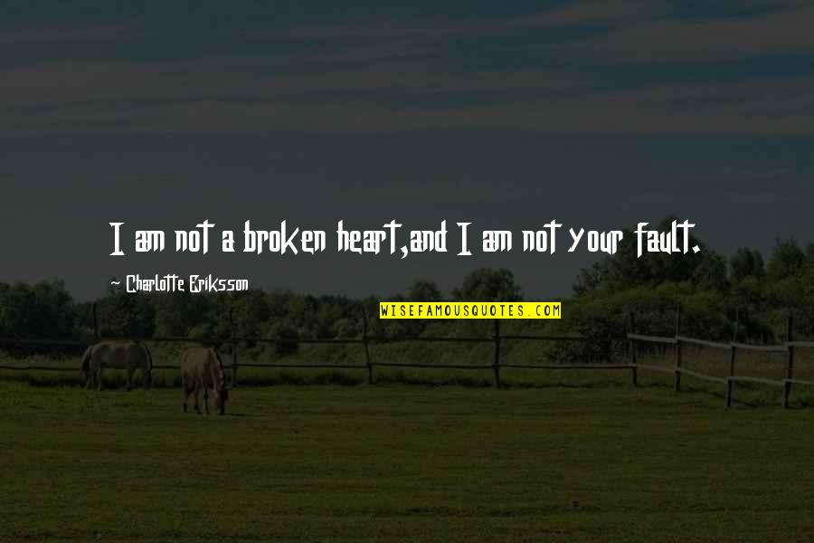 Recovery From Heartbreak Quotes By Charlotte Eriksson: I am not a broken heart,and I am